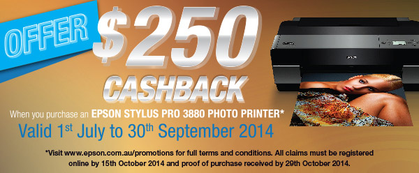 Purchase a new Epson Stylus Pro 3880 printer from Australian Epson Large Format Specialist Dealers, between 1 July 2014 and 30 September 2014 and claim the following cashback: